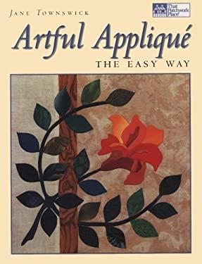 Artful Applique: The Easy Way 9781564772947