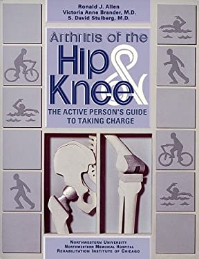 Arthritis of the Hip & Knee: The Active Person's Guide to Taking Charge 9781561451494