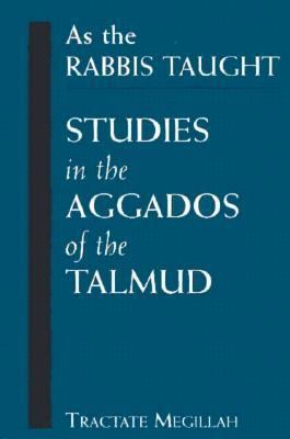 As the Rabbis Taught: Studies in the Aggados of the Talmud 9781568219493