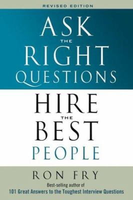 Ask the Right Questions Hire the Best People 9781564148926