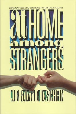 At Home Among Strangers: Exploring the Deaf Community in the United States 9781563681417