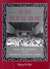 At the Picture Show: Small-Town Audiences and the Creation of Movie Fan Culture 6945378
