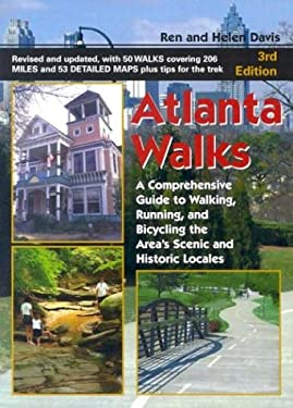 Atlanta Walks: A Comprehensive Guide to Walking, Running, and Bicycling Around the Area's Scenic and Historic Locales 9781561452934