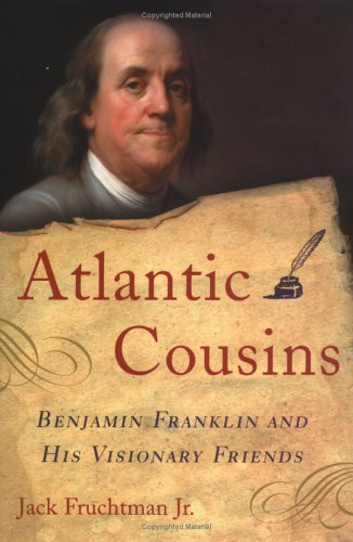 Atlantic Cousins: Benjamin Franklin and His Visionary Friends 9781560256687