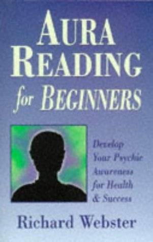Aura Reading for Beginners Aura Reading for Beginners: Develop Your Psychic Awareness for Health & Success Develop Your Psychic Awareness for Health & 9781567187984