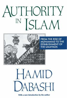 Authority in Islam: From the Rise of Muhammad to the Establishment of the Umayyads 9781560005865