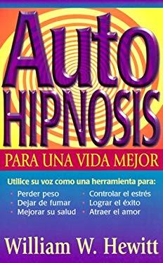 Auto-Hipnosis Para Una Vida Mejor Auto-Hipnosis Para Una Vida Mejor 9781567183986