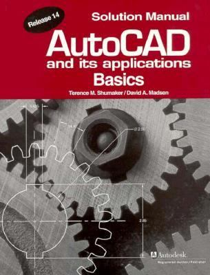 AutoCAD and its Applications: Basics: solution manual 9781566374101