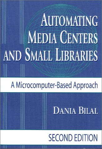 Automating Media Centers and Small Libraries: A Microcomputer-Based Approach-- Second Edition 9781563088797