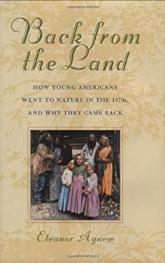 Back from the Land: How Young Americans Went to Nature in the 1970s, and Why They Came Back 9781566635806