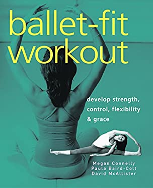 Ballet-Fit Workout: Develop Strength, Control, Flexibility & Grace 9781569754382