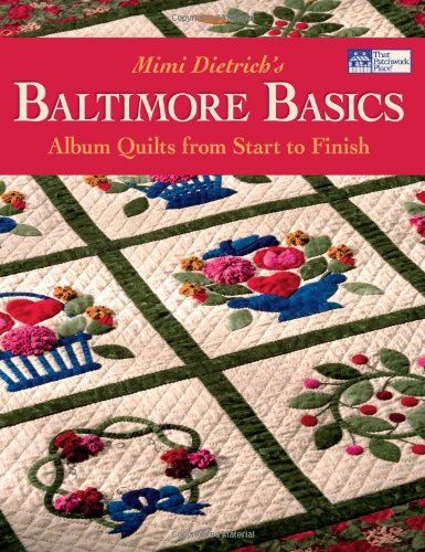 Baltimore Basics: Album Quilts from Start to Finish 9781564776785