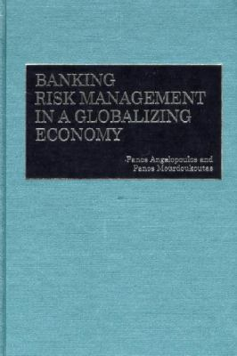 Banking Risk Management in a Globalizing Economy 9781567203400