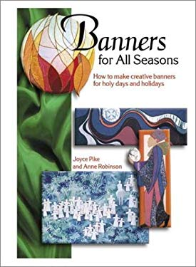 Banners for All Seasons: How to Make Creative Banners for Holy Days and Holidays 9781566080590