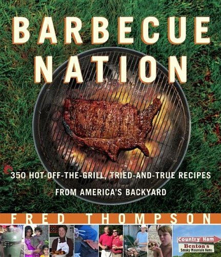 Barbecue Nation: 350 Hot-Off-The-Grill, Tried-And-True Recipes from America's Backyard 9781561588145