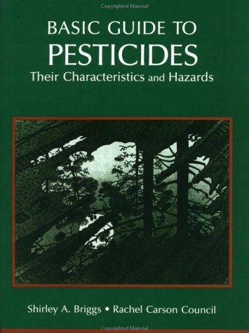 Basic Guide to Pesticides: Their Characteristics and Hazards: Their Characteristics & Hazards 9781560322535