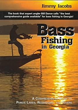 Bass Fishing in Georgia: A Comprehensive Guide to Public Lakes, Reservoirs, and Rivers 9781561451623