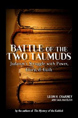 Battle of the Two Talmuds: Judaism's Struggle with Power, Glory, & Guilt 9781569804391