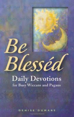 Be Blessed: Daily Devotions for Busy Wiccans and Pagans 9781564148728