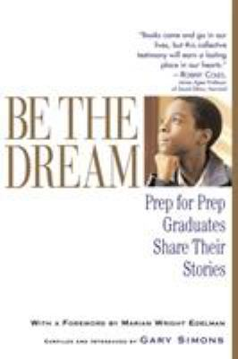 Be the Dream: Prep for Prep Graduates Share Their Stories 9781565124172