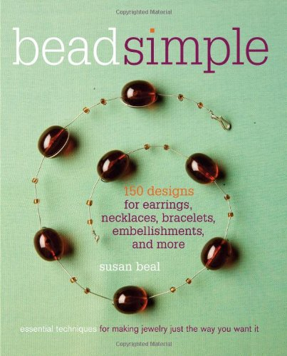 Bead Simple: 150 Designs for Earrings, Necklaces, Bracelets, Embellishments, and More 9781561589531