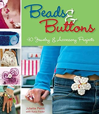 Beads & Buttons: 40 Jewelry & Accessory Projects 9781569069882