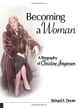 Becoming a Woman: A Biography of Christine Jorgensen 9781560236665