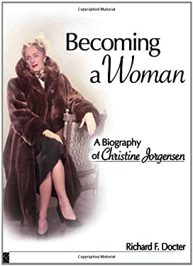 Becoming a Woman: A Biography of Christine Jorgensen 9781560236672