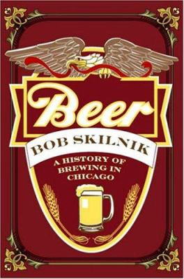 Beer: A History of Brewing in Chicago 9781569803127