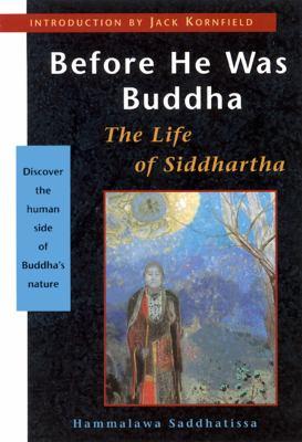 Before He Was Buddha: The Life of Siddhartha - Saddhatissa, Hammalawa / Kornfield, Jack