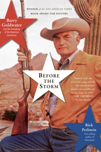 Before the Storm: Barry Goldwater and the Unmaking of the American Consensus 9781568584126