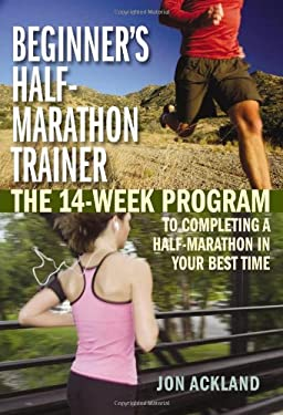 Beginner's Half-Marathon Trainer: The 14-Week Program to Completing a Half-Marathon in Your Best Time 9781569756362