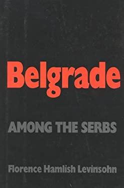 Belgrade: Among the Serbs 9781566630610