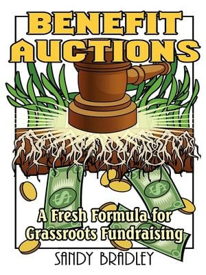 Benefit Auctions: A Fresh Formula for Grassroots Fundraising 9781561643042