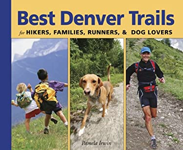 Best Denver Trails: For Hikers, Families, Runners, & Dog Lovers 9781565796331