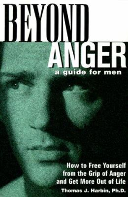 Beyond Anger: A Guide for Men: How to Free Yourself from the Grip of Anger and Get More Out of Life 9781569246214