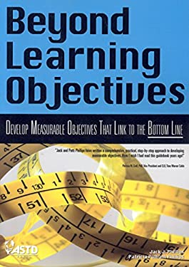 Beyond Learning Objectives: Develop Measurable Objectives That Link to the Bottom Line 9781562865184