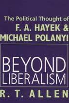 Beyond Liberalism: The Political Thought of F.A. Hayek & Michael Polanyi 9781560003557