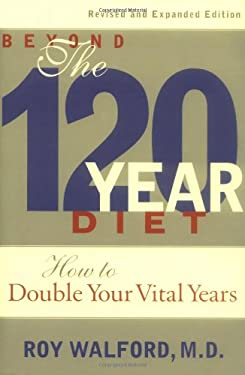 Beyond the 120-Year Diet: How to Double Your Vital Years 9781568581576