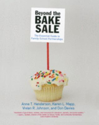 Beyond the Bake Sale: The Essential Guide to Family-School Partnerships 9781565848887