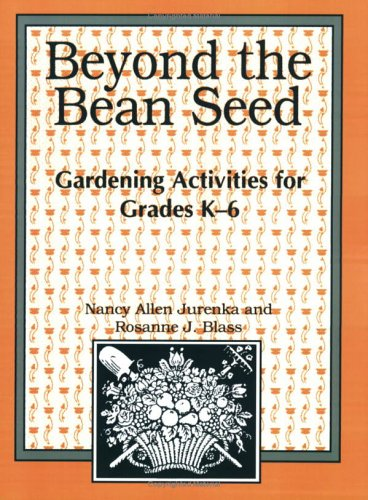 Beyond the Bean Seed: Gardening Activities for Grades K6 9781563083464