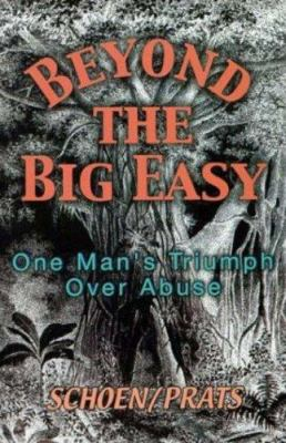 Beyond the Big Easy: One Man's Triumph Over Abuse 9781561841318