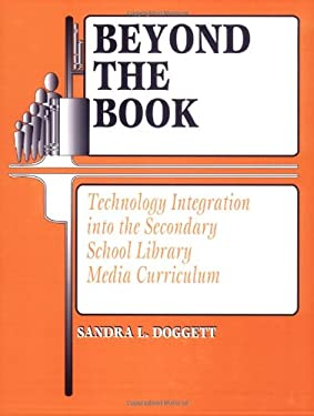 Beyond the Book: Technology Integration Into the Secondary School Library Media Curriculum 9781563085840
