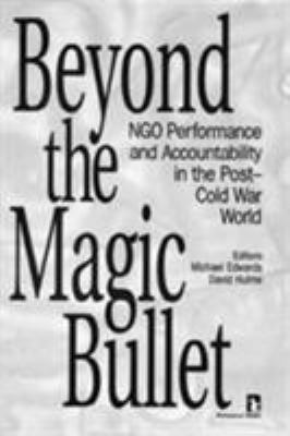 Beyond the Magic Bullet: Ngo Performance and Accountability in the Post-Cold War World 9781565490529