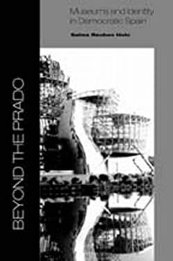 Beyond the Prado: Museums and Identity in Democratic Spain 9781560989257