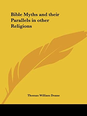 Bible Myths and Their Parallels in Other Religions 9781564599223