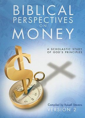 Biblical Perspectives on Money: A Scholastic Study of God's Principles 9781564271778