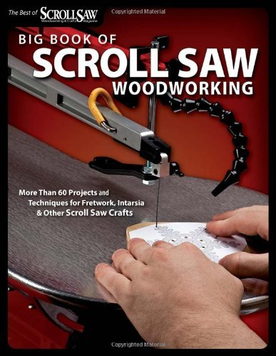 Big Book of Scroll Saw Woodworking: More Than 60 Projects and Techniques for Fretwork, Intarsia & Other Scroll Saw Crafts 9781565234260