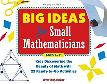 Big Ideas for Small Mathematicians: Kids Discovering the Beauty of Math with 22 Ready-To-Go Activities 9781569762134
