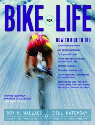 Bike for Life: How to Ride to 100 9781569244517